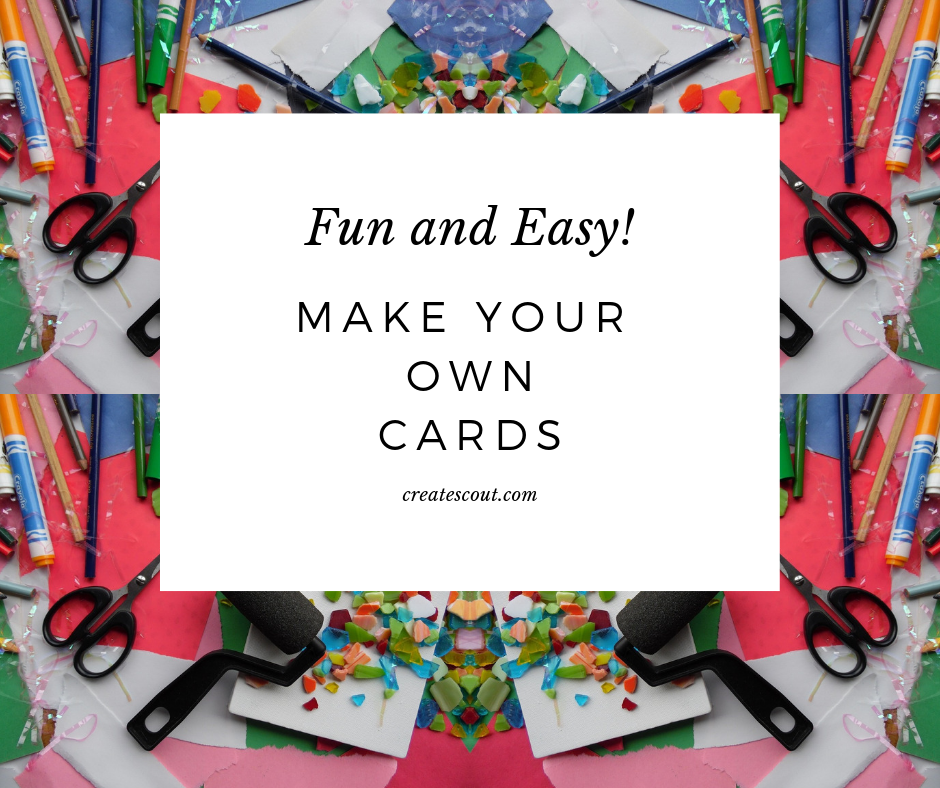 Make Your Own Cards – Fun and Easy!
