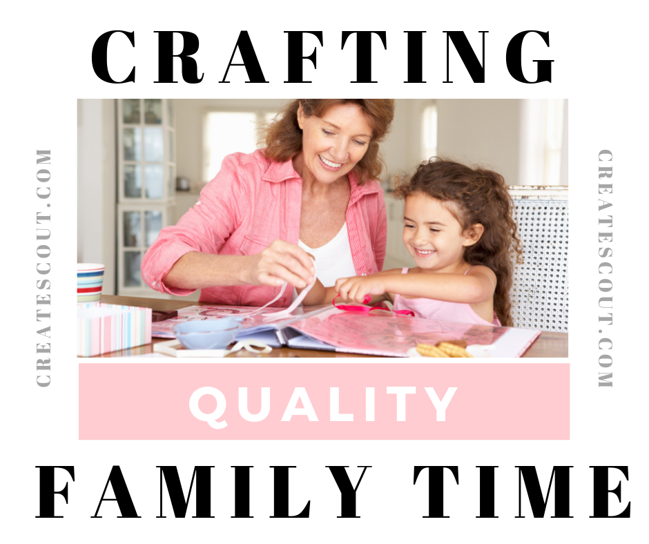 Crafting = Quality Family Time