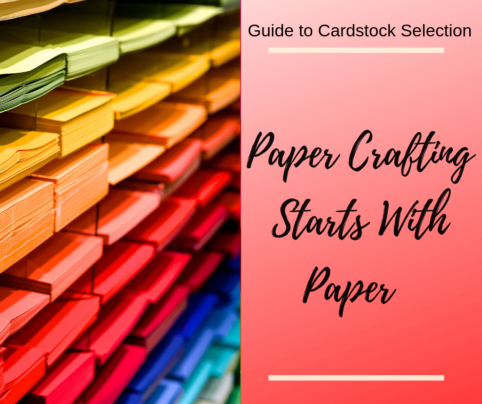 Paper Crafting Starts With Paper – Guide to Cardstock Selection